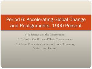 Period 6: Accelerating Global Change and Realignments, 1900-Present