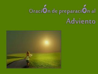 Oraci ó n de preparaci ó n al  Adviento