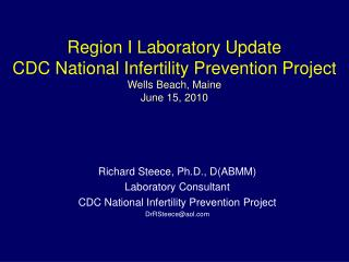 Region I Laboratory Update CDC National Infertility Prevention Project Wells Beach, Maine June 15, 2010