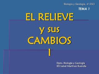 TEMA 1 EL RELIEVE  y sus  CAMBIOS  I