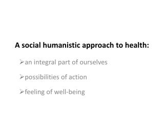 A  social humanistic approach  to  health: