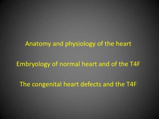 Anatomy  and  physiology  of the  heart Embryology  of normal  heart  and of the T4F