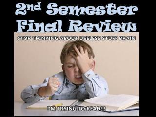 2 nd  Semester Final Review