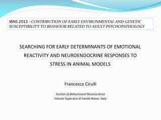Francesca  Cirulli Section of  Behavioural Neuroscience Istituto Superiore di Sanità Rome, Italy