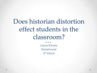 Does historian distortion effect students in the classroom?