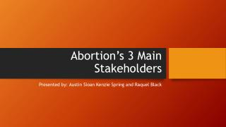 Abortion's 3 Main Stakeholders