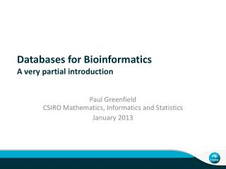 Databases for Bioinformatics A very partial introduction