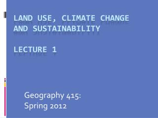 Land Use, Climate Change and Sustainability Lecture 1