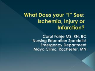 "What Does your ""I"" See: Ischemia, Injury or Infarction?"