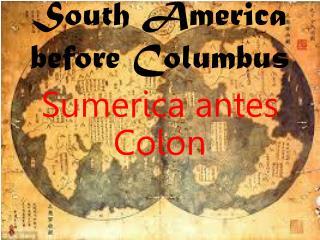 South America before  Columbus S umerica antes Colon