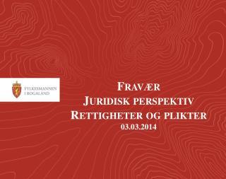 Fravær Juridisk perspektiv Rettigheter  og plikter 03.03.2014
