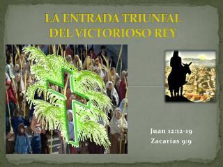 LA ENTRADA TRIUNFAL                               DEL VICTORIOSO REY
