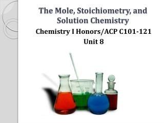 The Mole, Stoichiometry, and Solution Chemistry