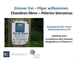 Zimmer frei – Pilger willkommen Chambres libres  –  Pèlerins bienvenus