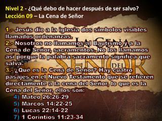 Nivel 2  - ¿Qué debo de hacer después de ser salvo?  Lección 09  – La Cena de Señor