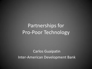 Partnerships for Pro- Poor Technology