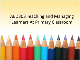 AED303 Teaching and Managing Learners At Primary Classroom