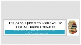 Ten [or so] Quotes to Inspire you To Take AP English Literature