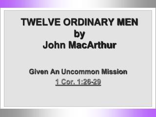 TWELVE  ORDINARY MEN by John MacArthur