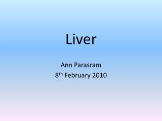 Liver  Ann Parasram 8 th  February 2010
