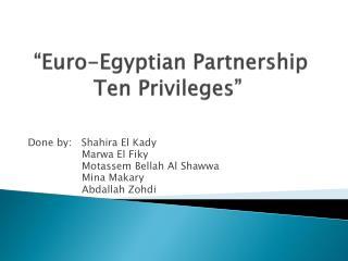 """""""Euro-Egyptian Partnership Ten Privileges"""""""