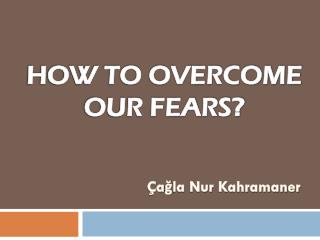 HOW TO OVERCOME  OUR FEARS?