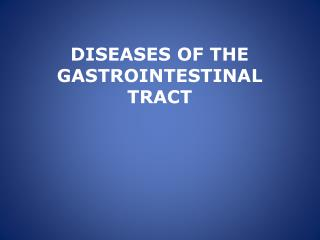 DISEASES OF THE GASTROINTESTINAL TRACT