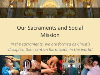 Our Sacraments and Social Mission