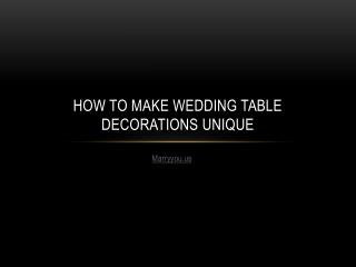 How to Make Wedding Table Decorations Unique