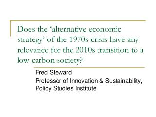 Fred Steward Professor of Innovation & Sustainability, Policy Studies Institute