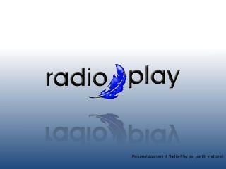 Personalizzazione di Radio-Play per  partiti elettorali