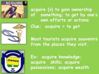 acquire (v) to gain ownership of something; to get by one's own  e fforts or actions