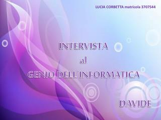 INTERVISTA  al GENIO DELL'INFORMATICA  DAVIDE