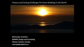 Bill  Semple , Architect NORDEC Design and Consulting Ottawa, Ontario,  Canada wsemple@ualberta