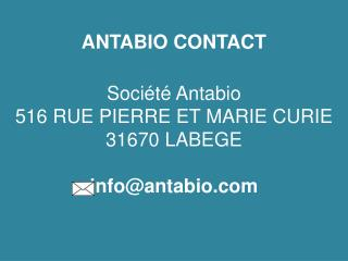 ANTABIO CONTACT Société  Antabio 516 RUE PIERRE ET MARIE CURIE 31670 LABEGE info@antabio