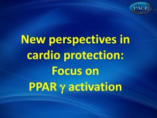 New perspectives in  cardio  protection:  Focus on  PPAR  ? activation
