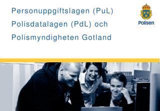 Personuppgiftslagen ( PuL) Polisdatalagen  (PdL ) och Polismyndigheten Gotland