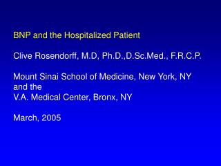 BNP and the Hospitalized Patient   Clive Rosendorff, M.D, Ph.D.,D.Sc.Med., F.R.C.P.  Mount Sinai School of Medicine, New