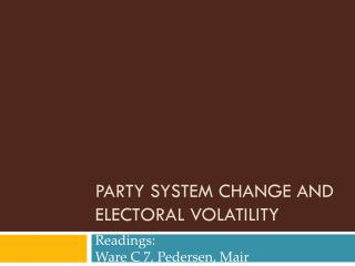 PARTY SYSTEM CHANGE AND ELECTORAL VOLATILITY