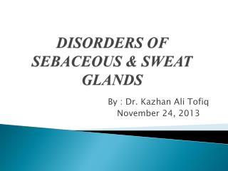 DISORDERS OF SEBACEOUS & SWEAT GLANDS