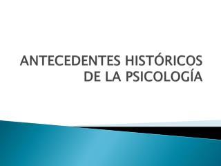 ANTECEDENTES HISTÓRICOS DE LA PSICOLOGÍA