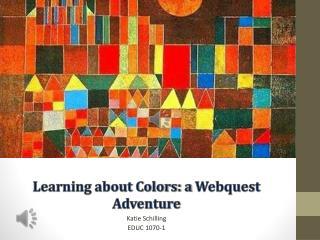 Learning about Colors: a  Webquest  Adventure