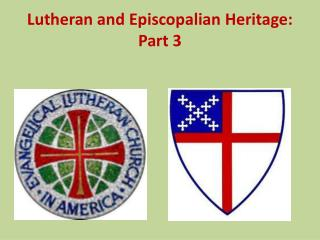 Lutheran and Episcopalian Heritage: Part 3