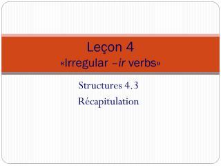 Leçon 4 « Irregular  –ir  verbs »