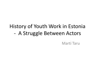 History of Youth Work in Estonia -  A Struggle Between  Actors