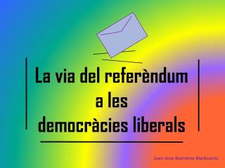 La via del referèndum a les democràcies liberals