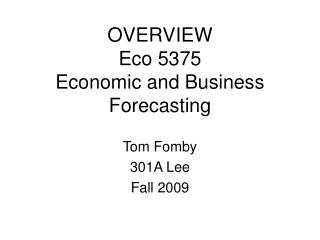 OVERVIEW Eco 5375 Economic and Business Forecasting