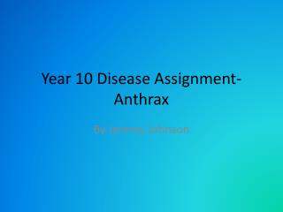 Year 10 Disease Assignment-Anthrax