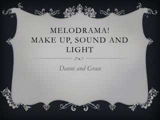 meloDRAMA !  Make up, sound and Light