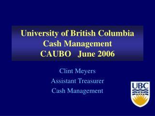 University of British Columbia Cash Management CAUBO   June 2006